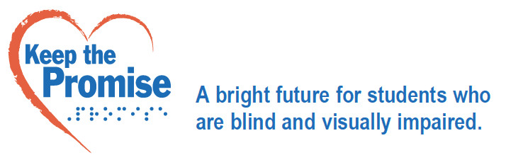 A heart surrounds Keep the Promise, to the right are the words: A bright future for students who are blind and visually impaired